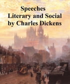 Speeches: Literary and Social by Charles Dickens