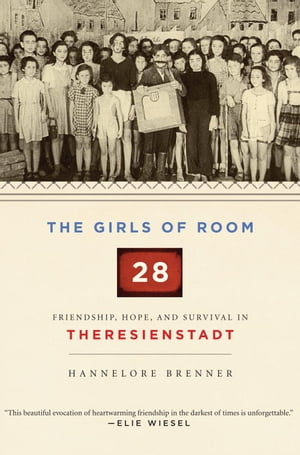 The Girls of Room 28 Friendship,  Hope,  and Survival in Theresienstadt