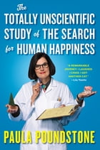 The Totally Unscientific Study of the Search for Human Happiness Cover Image