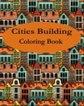 Cities Building Adult Coloring Book
