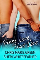 First Love, True Love (Two Contemporary Novellas) by Chris Marie Green