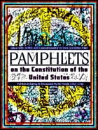 Pamphlets On The Constitution Of The United States by Various