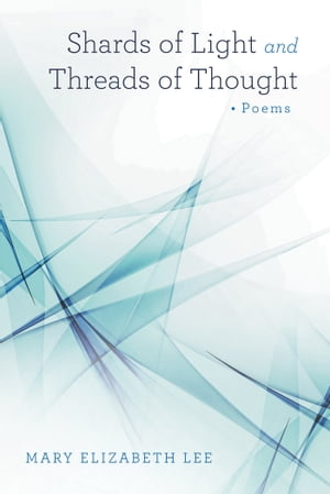 Shards of Light and Threads of Thought Poems