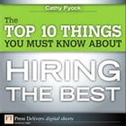 The Top 10 Things You Must Know About Hiring the Best by Cathy Fyock