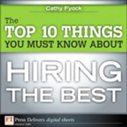 Book The Top 10 Things You Must Know About Hiring the Best by Cathy Fyock