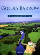 Goodly Barrow: A Voyage on an Irish River by T.F. O' Sullivan