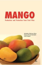 MANGO: Production and Protection from Fruit Flies by Mujeebur Rahman Khan