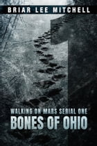 Bones of Ohio: From the Journals of Samantha Bloodworth (Walking on Mars Serial 1) by Briar Lee Mitchell