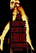 The Seductive Secrets of Erotic Entertainers by Hypnotica