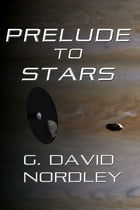 Prelude to Stars by G. David Nordley