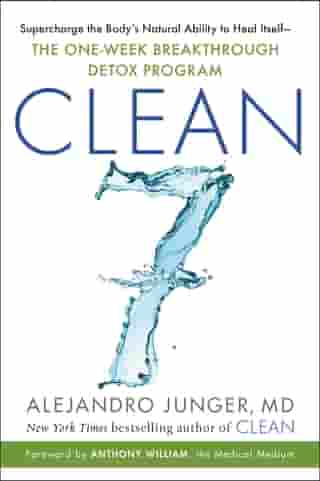 CLEAN 7: Supercharge the Body's Natural Ability to Heal Itself—The One-Week Breakthrough Detox Program by Alejandro Junger