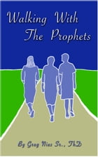 Walking With The Prophets by Bishop Greg Nies Sr., Th.D.