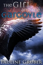 The Girl and the Gargoyle: Book Two of The Girl and the Raven Series by Pauline Gruber