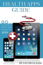 Health Apps Guide: 50 of the Best iPhone And iPad Health Apps by Jacob Gleam