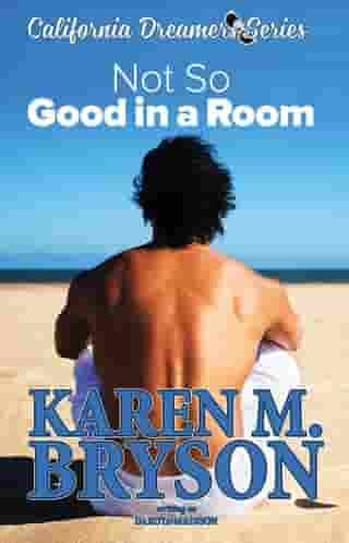 (Not So) Good in a Room: California Dreamers, #1 by Karen M. Bryson