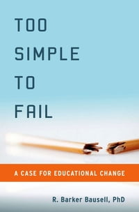Too Simple to Fail: A Case for Educational Change