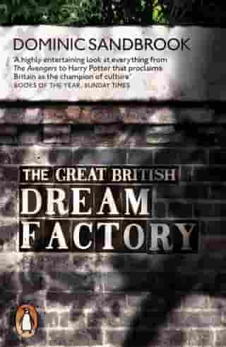 The Great British Dream Factory: The Strange History of Our National Imagination by Dominic Sandbrook