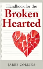Handbook for the Broken Hearted by Jareb Collins
