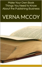 Make Your Own Book: Things You Need to Know About the Publishing Business by Verna McCoy