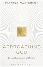 Approaching God: Between Phenomenology and Theology by Professor Patrick Masterson
