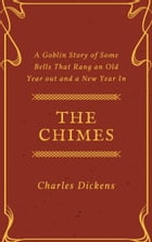 The Chimes (Annotated): A Goblin Story of Some Bells That Rang an Old Year out and a New Year In by Charles Dickens