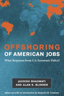 Book Offshoring of American Jobs: What Response from U.S. Economic Policy? by Jagdish Bhagwati, Alan S. Blinder, Benjamin M. Friedman