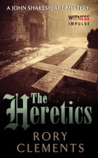 The Heretics: A John Shakespeare Mystery by Rory Clements