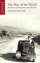 The Way of the World: Two men in a car from Geneva to the Khyber Pass by Nicolas Bouvier