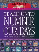 Teach Us to Number Our Days: A Liturgical Advent Calendar by Barbara Dee Baumgarten