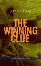 THE WINNING CLUE (Murder Mystery Classic): A Detective Novel by James Hay