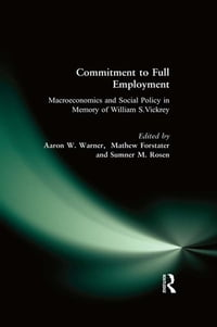 Commitment to Full Employment: Macroeconomics and Social Policy in Memory of William S.Vickrey