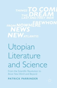 Utopian Literature and Science: From the Scientific Revolution to Brave New World and Beyond
