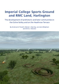 Imperial College Sports Grounds and RMC Land, Harlington: The development of prehistoric and later…