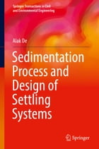 Sedimentation Process and Design of Settling Systems by Alak De