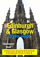 Edinburgh & Glasgow Travel Guide: Attractions, Eating, Drinking, Shopping & Places To Stay by Christopher Reed