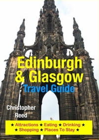Edinburgh & Glasgow Travel Guide: Attractions, Eating, Drinking, Shopping & Places To Stay