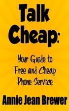 Talk Cheap: Your Guide to Free and Cheap Phone Service by Annie Jean Brewer