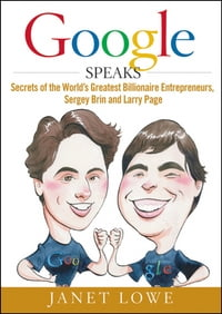 Google Speaks: Secrets of the World's Greatest Billionaire Entrepreneurs, Sergey Brin and Larry Page