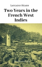 Two Years in the French West Indies by Lafcadio Hearn