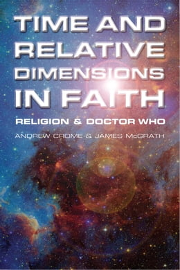 Book Time and Relative Dimensions in Faith: Religion and Doctor Who by Andrew Crome