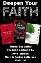 Deepen Your Faith: Three Essential Student Editions by Kyle Idleman, Mark and Parker Batterson, and Mark Hall by Various Authors