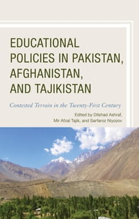 Educational Policies in Pakistan, Afghanistan, and Tajikistan: Contested Terrain in the Twenty…