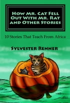 How Mr. Cat Fell Out With Mr. Rat and Other Stories by Sylvester Renner
