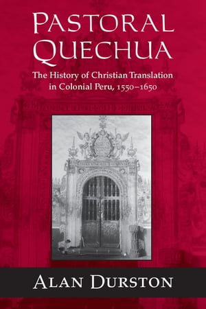 Pastoral Quechua: The History of Christian Translation in Colonial Peru, 1550-1654