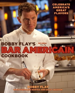 Bobby Flay's Bar Americain Cookbook: Celebrate America's Great Flavors by Bobby Flay