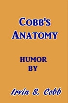 Cobb's Anatomy by Irvin S. Cobb