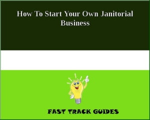 How To Start Your Own Janitorial Business by Alexey
