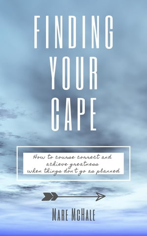 Finding Your Cape: How to Course Correct and Achieve Greatness When Things Don't Go As Planned