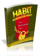 Habit Reconstruction Project by Anonymous