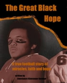 The Great Black Hope: A True Story of Football dreams, miracles, faith and hope by Constance Kluesener Gorman